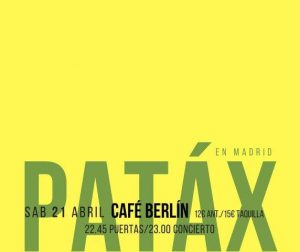 Patáx CONCIERTO MADRID. Sábado 21 ABRIL. CAFÉ BERLÍN.